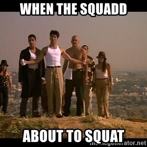 Blood in blood out - When the squadd About to squat