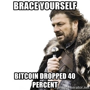 Winter is Coming - Brace yourself bitcoin dropped 40 percent