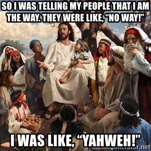 """storytime jesus - So I was telling my people that I am the way. They were like, """"No way!"""" I was like, """"YAHWEH!"""""""