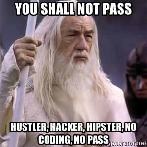 White Gandalf - you shall not pass hustler, hacker, hipster, no Coding, no pass