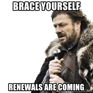 Winter is Coming - Brace yourself  Renewals are coming