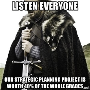 Brace Yourself Meme - Listen everyone our strategic planning project is worth 40% of the whole grades