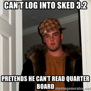 Scumbag Steve - Can't log into Sked 3.2 Pretends he can't read quarter board