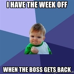 Success Kid - I have the week off when the boss gets back