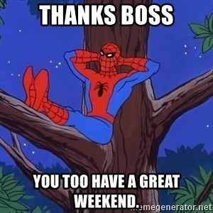 Spiderman Tree - Thanks boss You too have a great weekend.