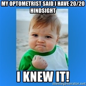 yes baby 2 - My optometrist said I have 20/20 Hindsight I knew it!