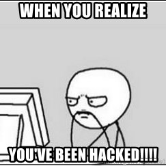 computer guy - when you realize  YOU'VE BEEN HACKED!!!!