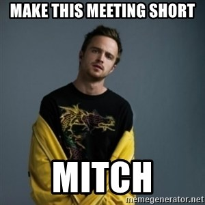 Jesse Pinkman - Make this meeting short Mitch