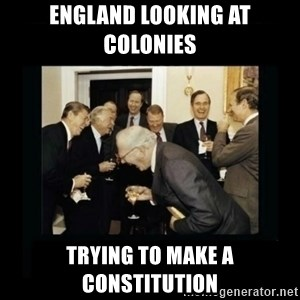 Rich Men Laughing - England looking at colonies  Trying to make a constitution