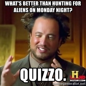 ancient alien guy - what's better than hunting for aliens on monday night? quizzo.