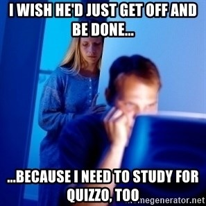 Internet Husband - i wish he'd just get off and be done... ...because i need to study for quizzo, too