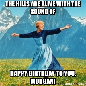Sound Of Music Lady - The hills are alive with the sound of Happy birthday to you, Morgan!