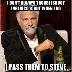 The Most Interesting Man In The World - I don't always troubleshoot Ingenico's, But when I do I pass them to Steve
