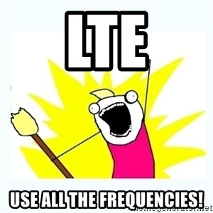 All the things - LTE Use all the frequencies!