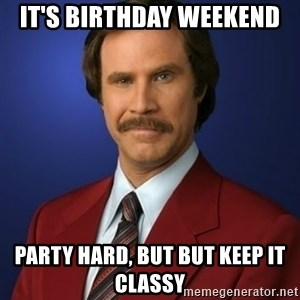 Anchorman Birthday - It's birthday weekend Party Hard, but but keep it classy
