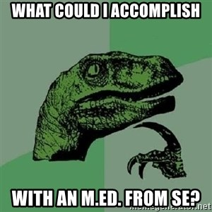 Philosoraptor - what could i accomplish with an m.ed. from se?