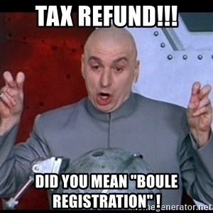 """dr. evil quote - Tax Refund!!! Did you mean """"Boule Registration"""" !"""