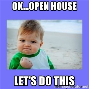 Baby fist - OK...Open House LET'S DO THIS