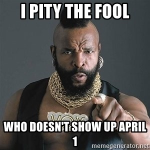 Mr T - I PITY THE FOOL WHO DOESN'T SHOW UP APRIL 1