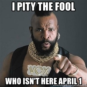 Mr T - I PITY THE FOOL WHO ISN'T HERE APRIL 1