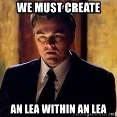 inception - we must create an lea within an lea