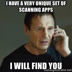 taken meme - I have a very unique set of scanning apps  I will find you