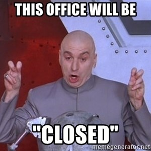 "Dr. Evil Air Quotes - THIS OFFICE WILL BE ""CLOSED"""