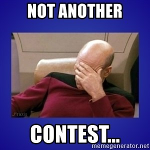 Picard facepalm  - not another contest...