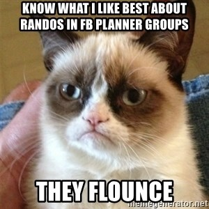 Grumpy Cat  - KNow what I like best about randos in FB Planner groups they flounce