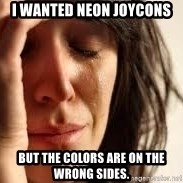 Crying lady - i wanted neon joycons But the colors are on the wrong sides.