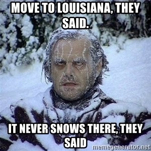 Frozen Jack - Move to Louisiana, they said. It never snows there, they said