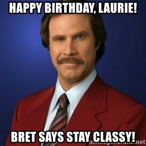 Anchorman Birthday - Happy Birthday, Laurie! Bret says Stay Classy!