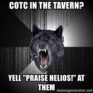 """Insanity Wolf - CotC in the tavern? yell """"praise helios!"""" at them"""