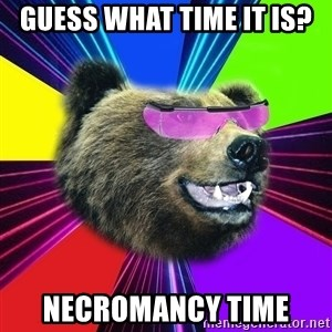 Party Bear - guess what time it is? necromancy time