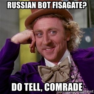 Willy Wonka - russian bot fisagate? do tell, comrade