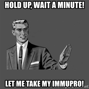 Grammar Guy - Hold up, wait a minute! Let me take my Immupro!