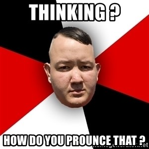Neonazi - Thinking ? How do you prounce that ?