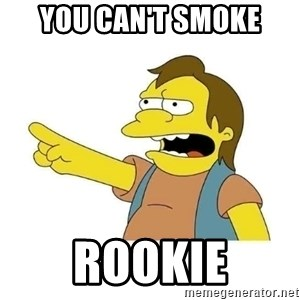 Nelson HaHa - You can't smoke Rookie