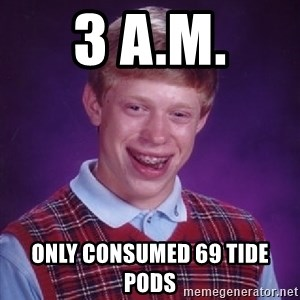Bad Luck Brian - 3 a.m. only consumed 69 tide pods