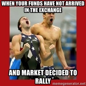 Ecstatic Michael Phelps - when your funds have not arrived in the exchange and market decided to rally