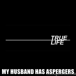 MTV True Life - My husband has aspergers