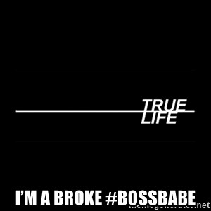 MTV True Life - I'm a broke #BossBabe