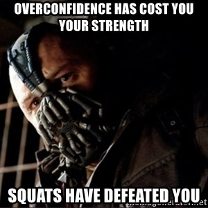 Bane Permission to Die - Overconfidence has cost you your strength  Squats have defeated you