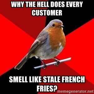 Retail Robin - Why the hell does every customer smell like stale french fries?