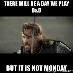 But it is not this Day ARAGORN - There will be a day we play D&D But it is not Monday
