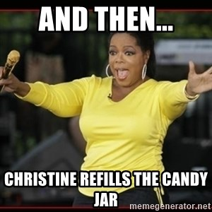 Overly-Excited Oprah!!!  - AND THEN... CHRISTINE REFILLS THE CANDY JAR