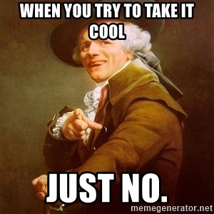 Joseph Ducreux - When you try to take it cool Just No.