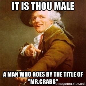 "Joseph Ducreux - it is thou male a man who goes by the title of ""mr.crabs"""