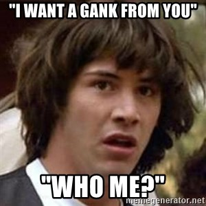 """Conspiracy Keanu - """"i want a gank from you"""" """"WHO ME?"""""""