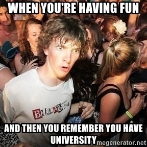 Sudden Realization Ralph - when you're having fun  and then you remember you have university